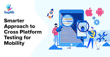 smarter-approach-cross-platform-testing-mobility