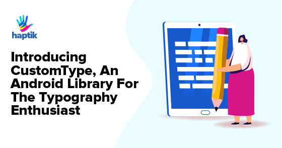 Introducing CustomType, An Android Library For The Typography Enthusiast